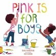 Pink is for Boys, A Book By Robb Pearlman